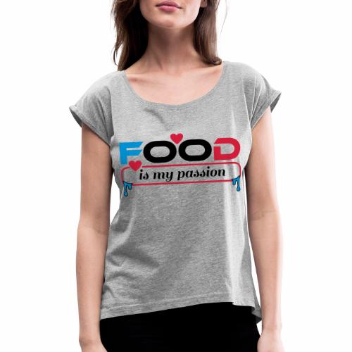 Food is my passion - Frauen T-Shirt mit gerollten Ärmeln