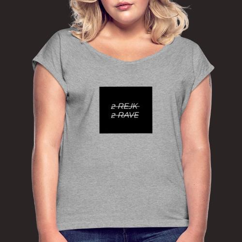 2 Rejk 2 Rave Musta - Naisten T-paita, jossa rullatut hihat
