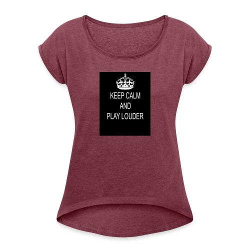 keep calm play loud - T-shirt à manches retroussées Femme