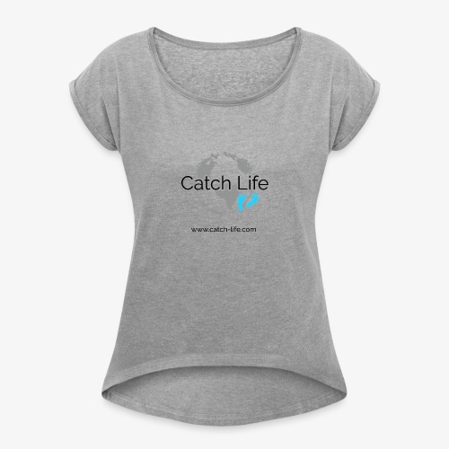 Catch Life Logo - Women's T-Shirt with rolled up sleeves