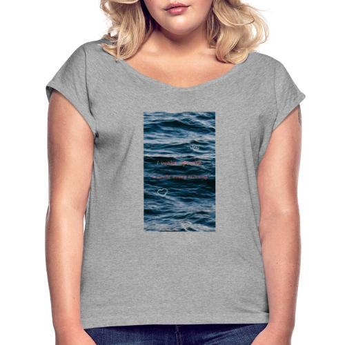 Sprüche - Frauen T-Shirt mit gerollten Ärmeln