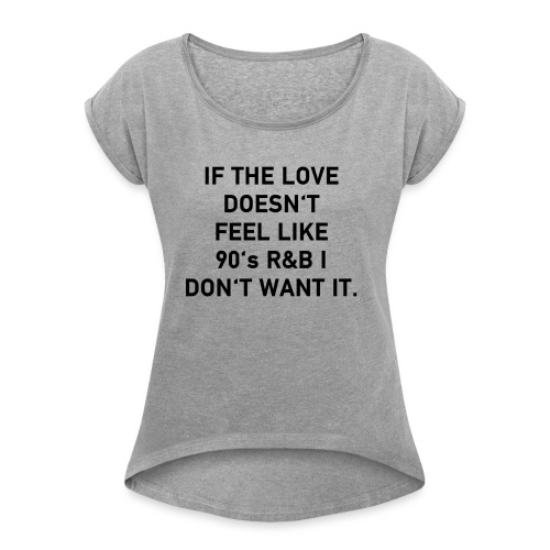 love like 90's RnB - Frauen T-Shirt mit gerollten Ärmeln