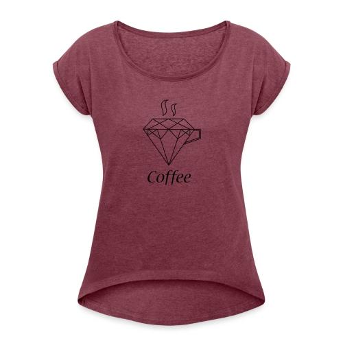 Coffee Diamant - Frauen T-Shirt mit gerollten Ärmeln