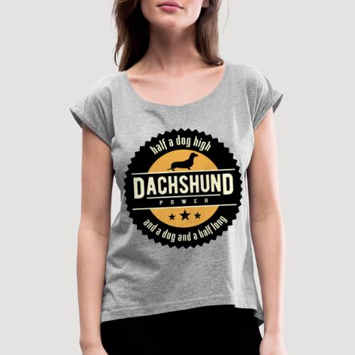 Dachshund Power - Vrouwen T-shirt met opgerolde mouwen