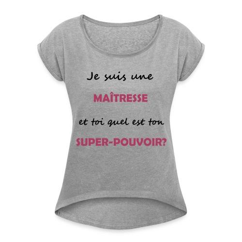 Maitresse - Quel est ton super-pouvoir? - T-shirt à manches retroussées Femme