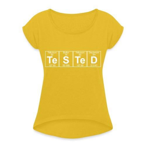 Te-S-Te-D (tested) (small) - Women's T-Shirt with rolled up sleeves