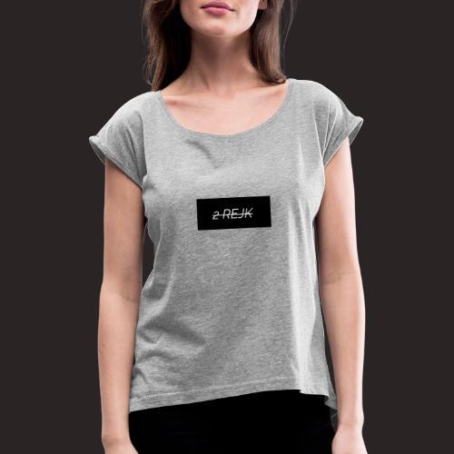 2rejk - Naisten T-paita, jossa rullatut hihat