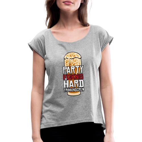 Partyhard Trinking Crew - Frauen T-Shirt mit gerollten Ärmeln