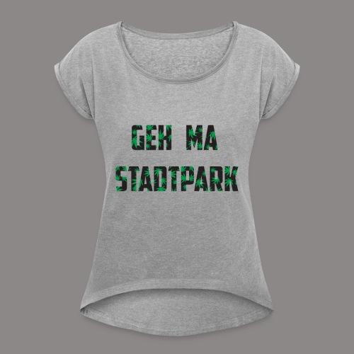 Geh ma Stadtpark - Frauen T-Shirt mit gerollten Ärmeln