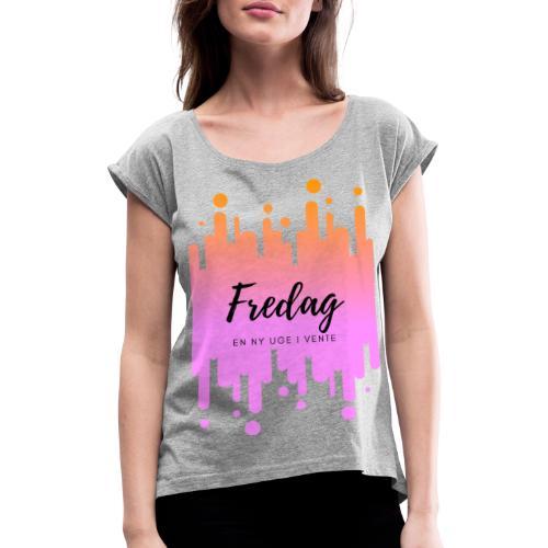 fredag ny uge i vente - Dame T-shirt med rulleærmer