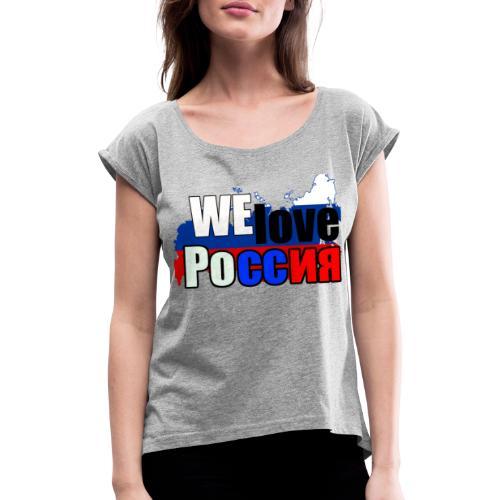 We love Russia! Putin / Russian - Frauen T-Shirt mit gerollten Ärmeln