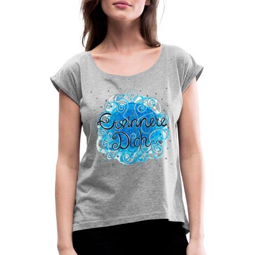 Erinnere dich - Frauen T-Shirt mit gerollten Ärmeln