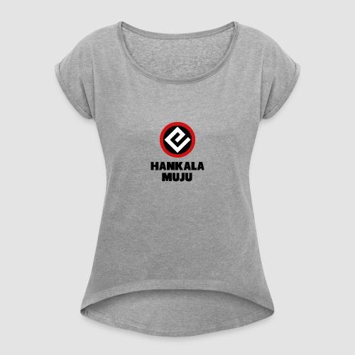 Hankala muju - Naisten T-paita, jossa rullatut hihat