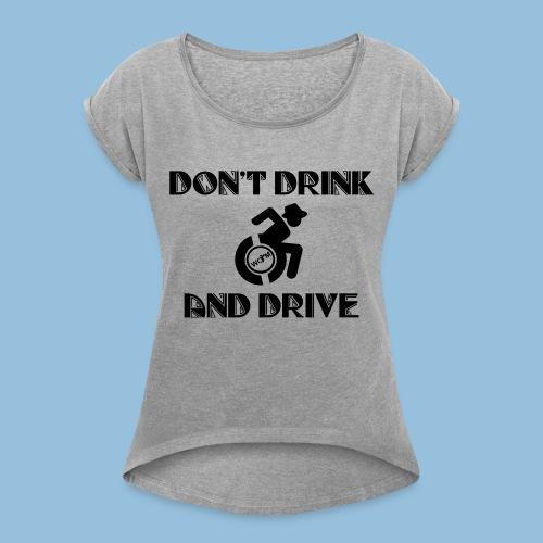 DrinkDrive3 - Vrouwen T-shirt met opgerolde mouwen