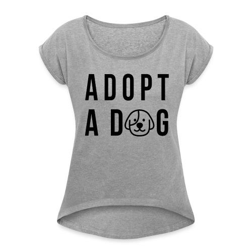 adoptdontshop s png - Frauen T-Shirt mit gerollten Ärmeln