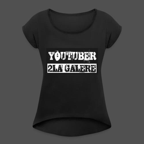 youtuber2lagalère - T-shirt à manches retroussées Femme