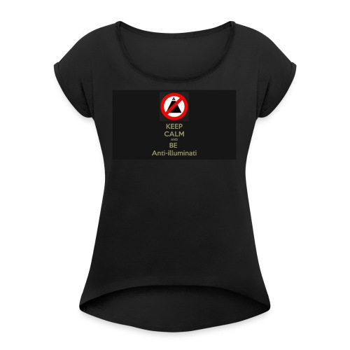 Keep calm and be anti illuminati - Women's T-shirt with rolled up sleeves