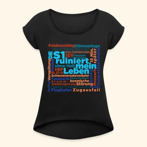 Die S1 ruiniert mein Leben - Frauen T-Shirt mit gerollten Ärmeln