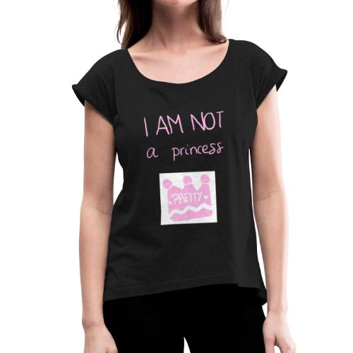I am not a princess - Camiseta con manga enrollada mujer