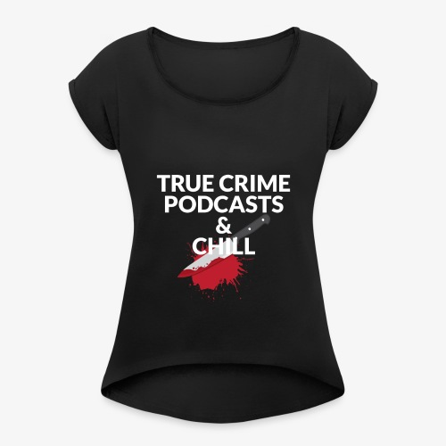 True crime podcasts and chill - Dame T-shirt med rulleærmer