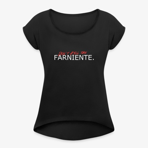 Farniente.DontKill - Frauen T-Shirt mit gerollten Ärmeln