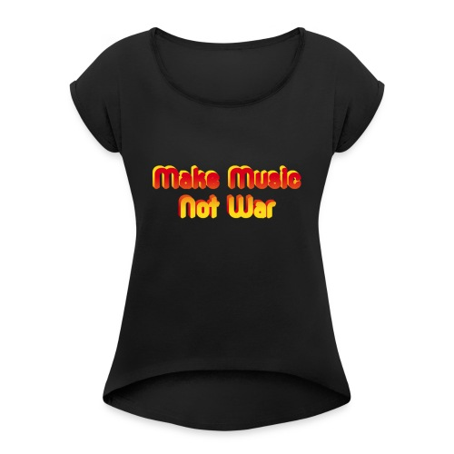 Make Music not War - Women's T-shirt with rolled up sleeves