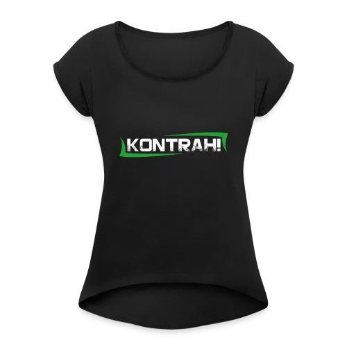 Kontrah Schriftzug groß - Frauen T-Shirt mit gerollten Ärmeln