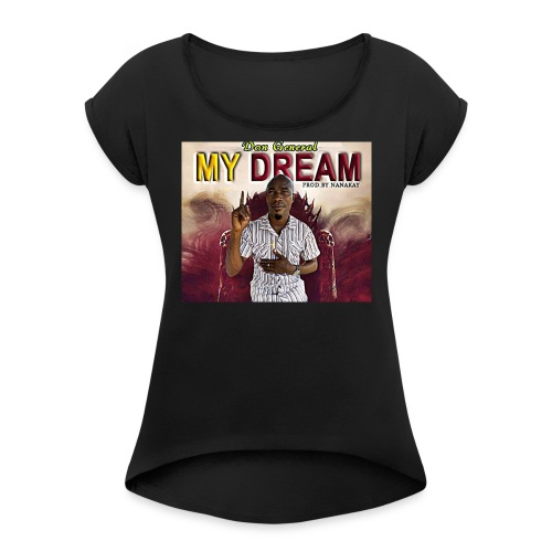 my dream - Women's T-shirt with rolled up sleeves
