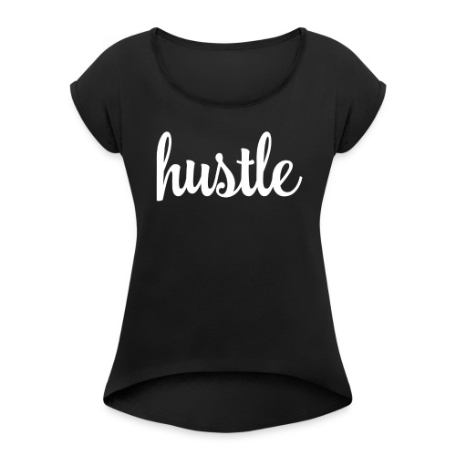 Hustle! - Women's T-shirt with rolled up sleeves