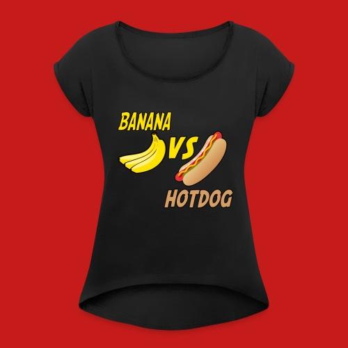 BANANA VS HOTDOG DESIGN T-SHIRT - Women's T-Shirt with rolled up sleeves
