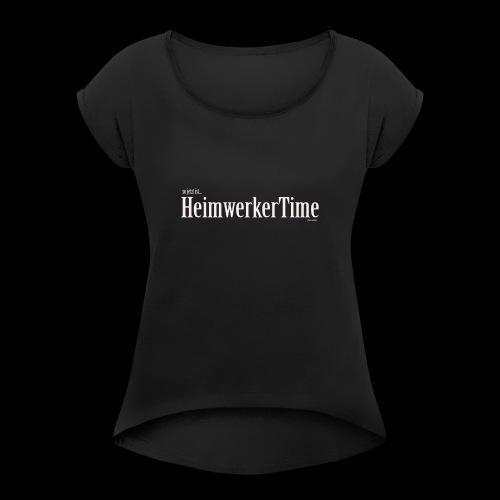 HeimwerkerTime - Frauen T-Shirt mit gerollten Ärmeln