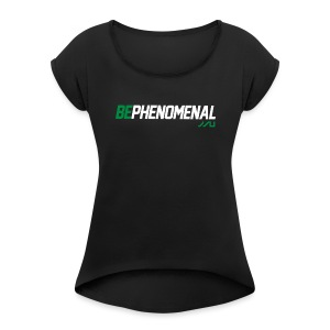BePhenomenal motivational fitness T-Shirt - Women's T-shirt with rolled up sleeves