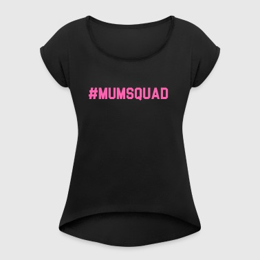 Mum Squad - Women's T-shirt with rolled up sleeves