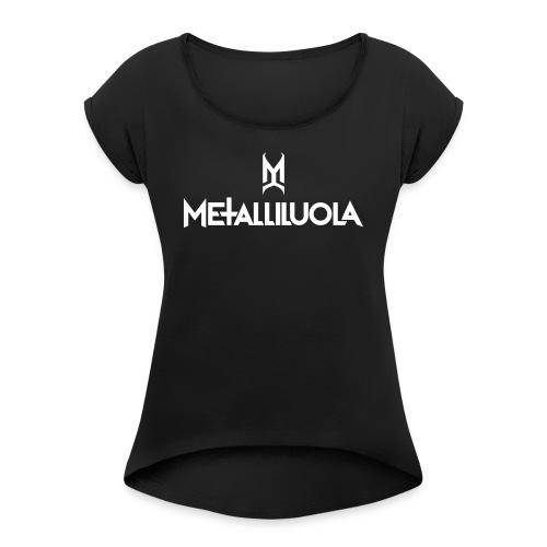 Metalliluola - Naisten T-paita, jossa rullatut hihat