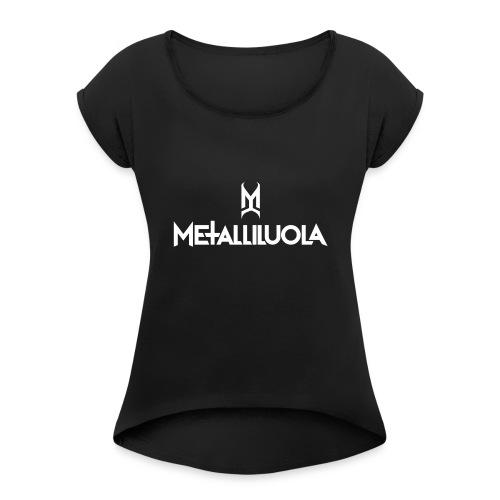 Metalliluola valkoinen logo - Naisten T-paita, jossa rullatut hihat