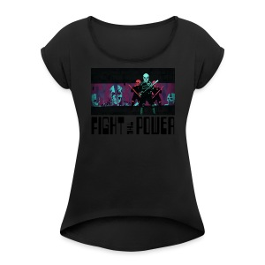 Fight The Power - Women's T-shirt with rolled up sleeves
