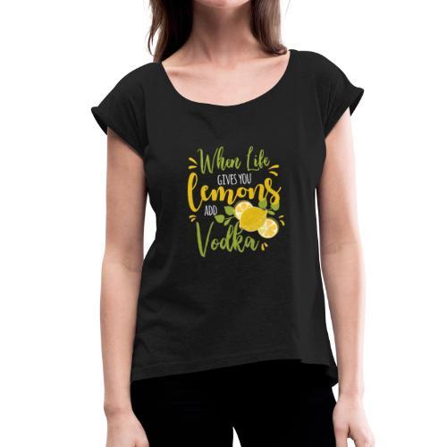 vodka lemon - Frauen T-Shirt mit gerollten Ärmeln