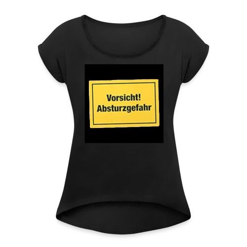 Spaß Geschenk - Frauen T-Shirt mit gerollten Ärmeln