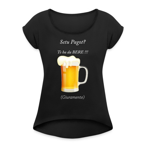 Setu pagot te ha da bere giuramente - Frauen T-Shirt mit gerollten Ärmeln