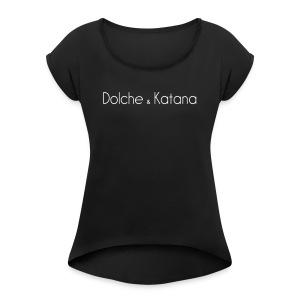 Dolche & Katana - Frauen T-Shirt mit gerollten Ärmeln