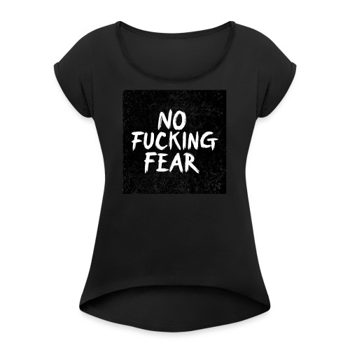 No Fucking Fear - Frauen T-Shirt mit gerollten Ärmeln