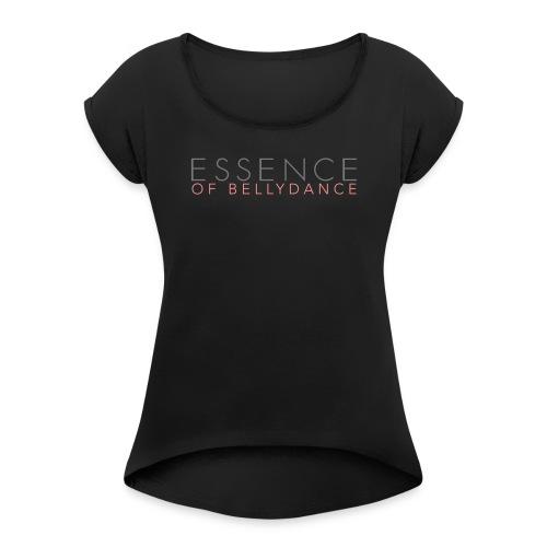 Essence of Bellydance - Frauen T-Shirt mit gerollten Ärmeln