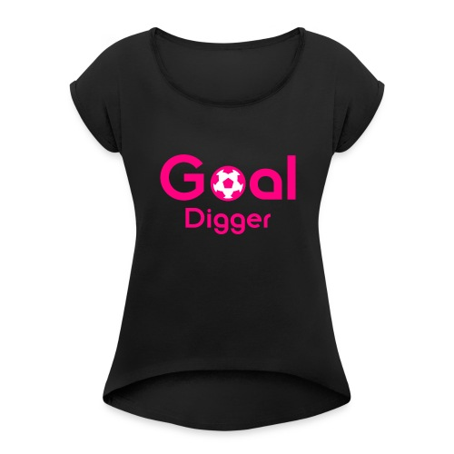 Goal Digger Pink - Women's T-Shirt with rolled up sleeves