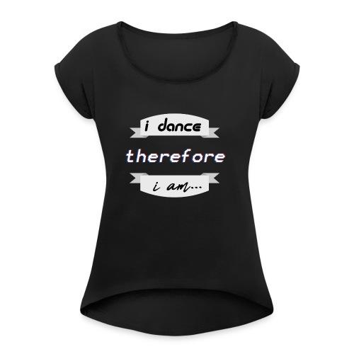 i dance - Frauen T-Shirt mit gerollten Ärmeln