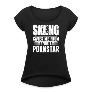 Skiing Saves Me From Being A Pornstar Shirt - Women's T-shirt with rolled up sleeves