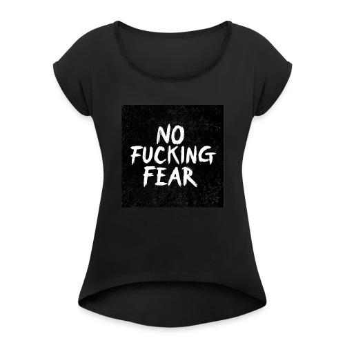 No Fucking Fear - Frauen T-Shirt mit gerollten Ärmeln