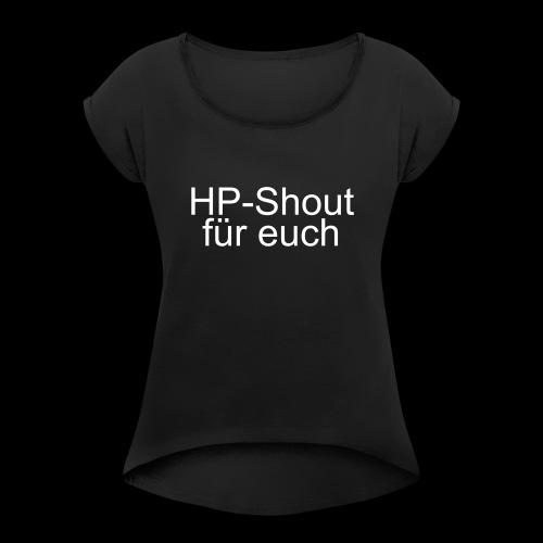HP-Shout für euch - Frauen T-Shirt mit gerollten Ärmeln