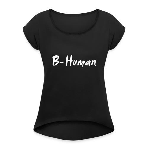 B-Human Shirt - Frauen T-Shirt mit gerollten Ärmeln