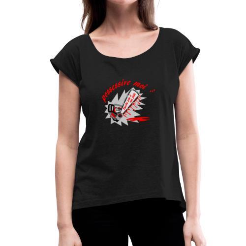 t shirt possessive moi ... touche pas à ma fille - T-shirt à manches retroussées Femme