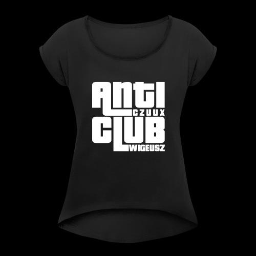 Anti Czuux Wigeusz Club - Koszulka damska z lekko podwiniętymi rękawami